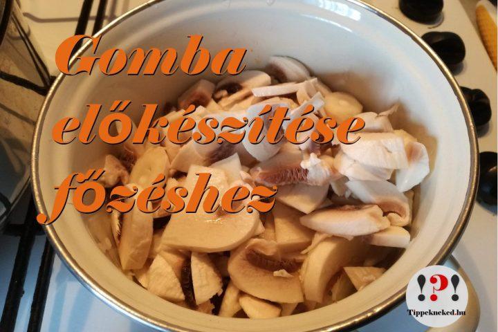 Gomba előkészítése főzéshez