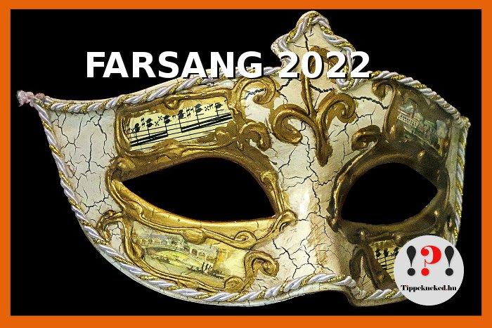 Mikor van farsang 2022-ben? Mikor lesz Farsang 2022-ben? Itt megtudhatod!