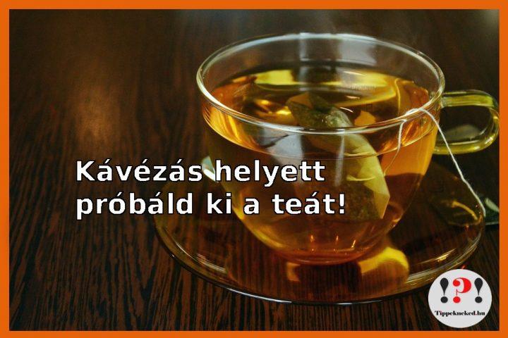 Kávé helyett tea a megfelelő élénkítő ital!