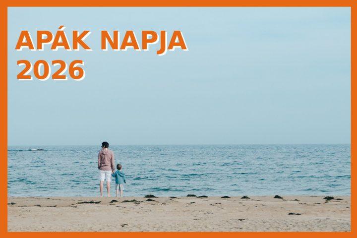 Mikor van Apák napja 2026-ban? Apák napja Magyarországon. Itt a dátum!