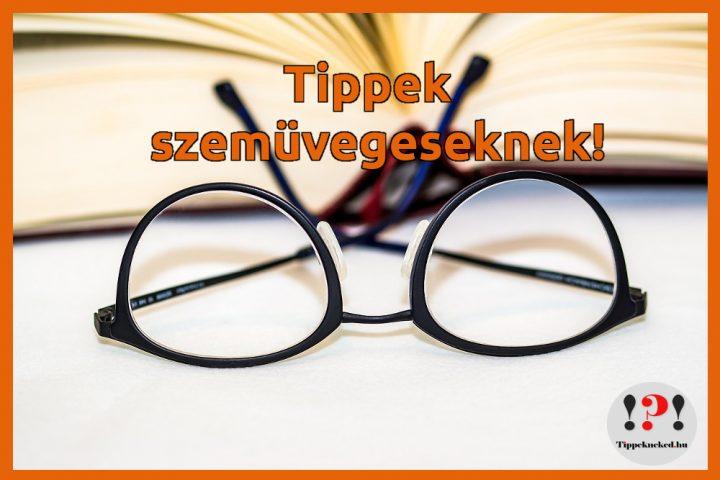 Szemüvegeseknek szóló tippek - sokáig tartson ki a szemüveged!